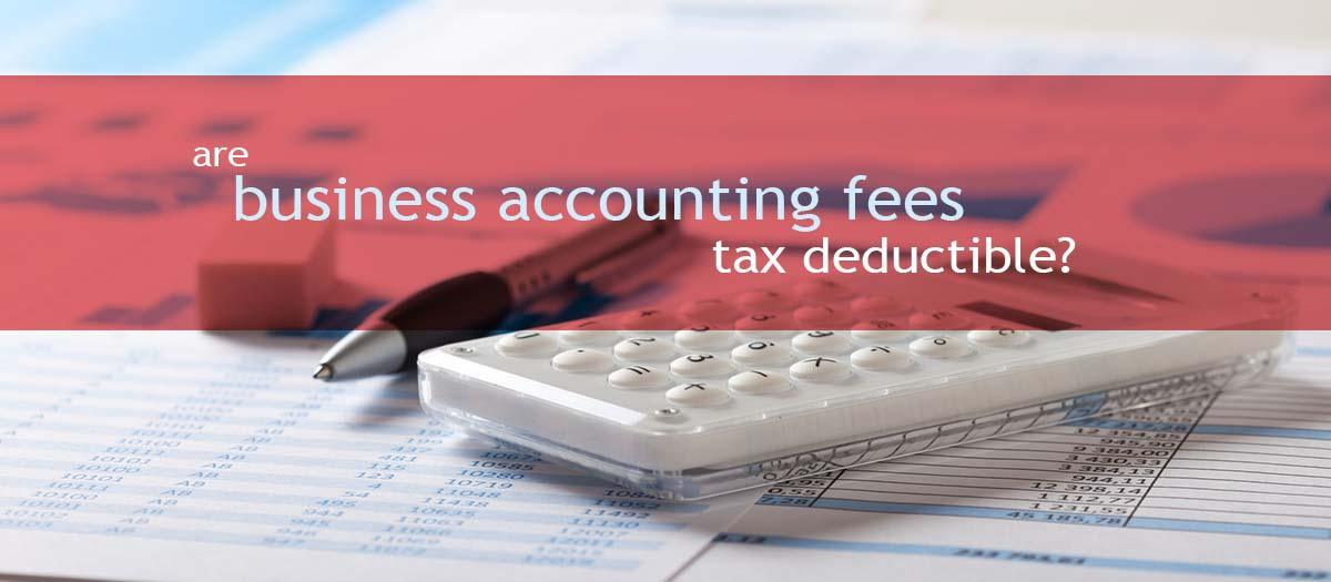are business accounting fees tax deductible?