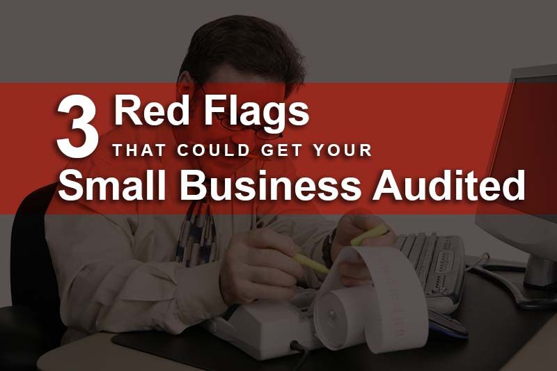 red flags that could get your small business audited
