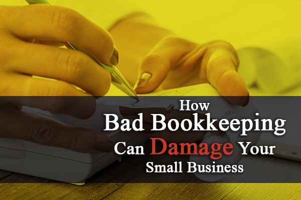 how bad bookkeeping can damage your small business