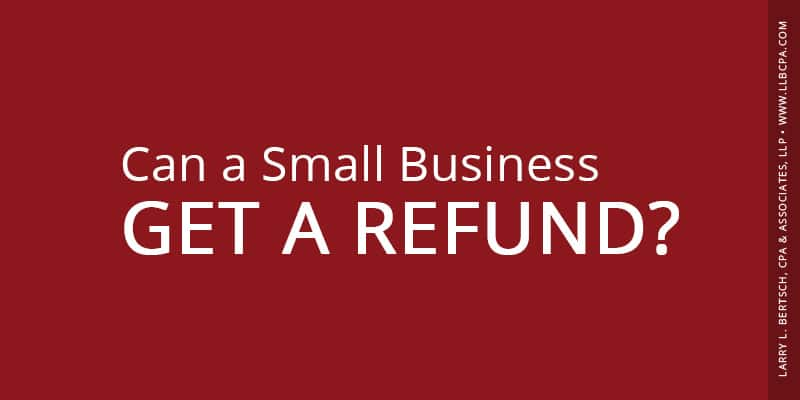 can a small business get a refund?